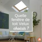 quelle fenêtre de toit velux choisir ?
